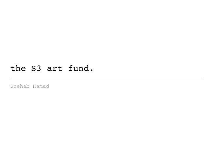 the S3 art fund. Shehab Hamad