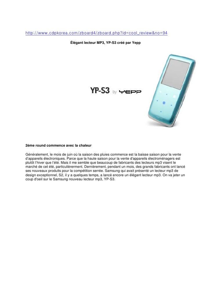 http://www.cdpkorea.com/zboard4/zboard.php?id=cool_review&no=94                              Élégant lecteur MP3, YP-S3 cr...
