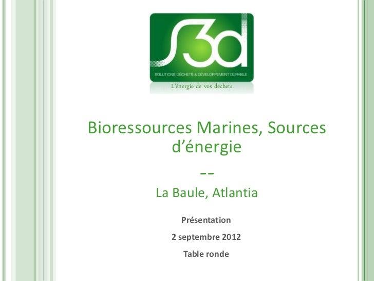 L'énergie de vos déchetsBioressources Marines, Sources           d'énergie              --        La Baule, Atlantia      ...