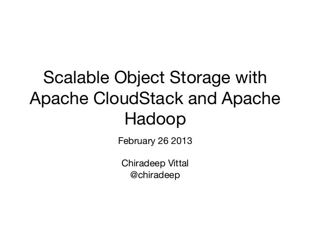 Scalable Object Storage withApache CloudStack and Apache           Hadoop                        February 26 2013         ...
