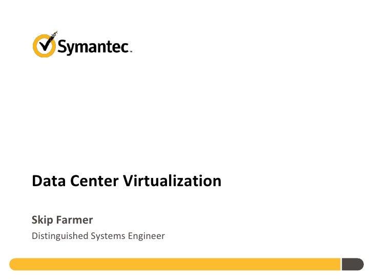 Data Center VirtualizationSkip FarmerDistinguished Systems Engineer