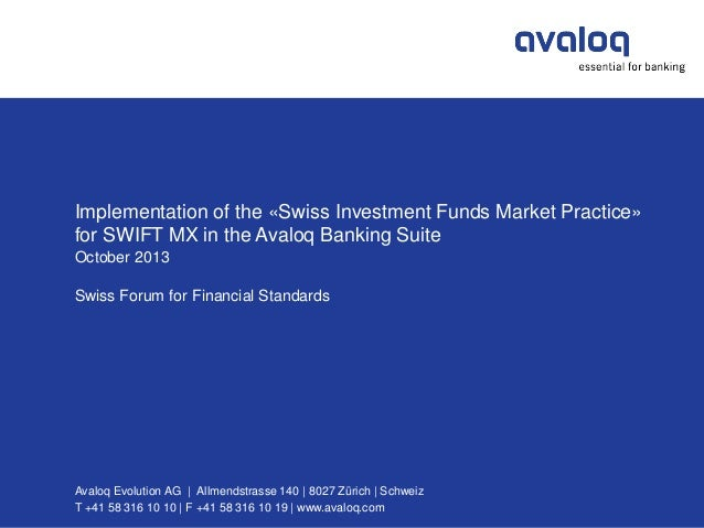 Implementation of the «Swiss Investment Funds Market Practice» for SWIFT MX in the Avaloq Banking Suite October 2013 Swiss...