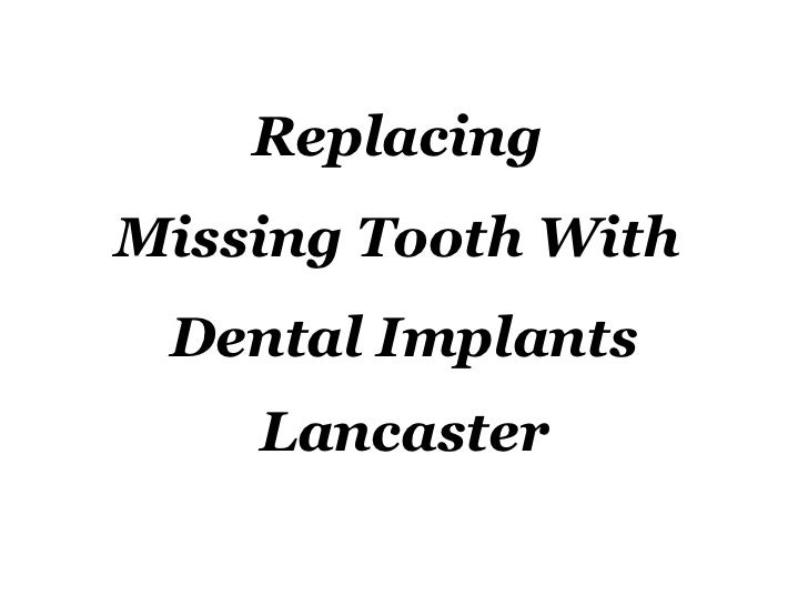 Replacing  Missing Tooth With  Dental Implants Lancaster