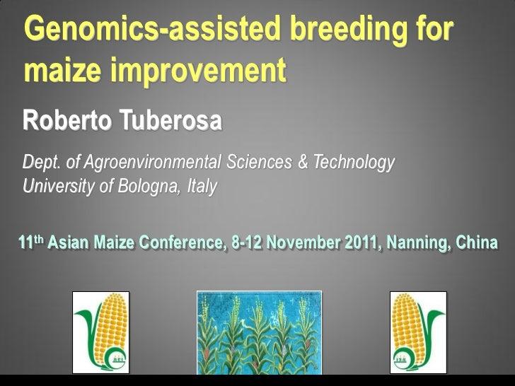Genomics-assisted breeding formaize improvementRoberto TuberosaDept. of Agroenvironmental Sciences & TechnologyUniversity ...