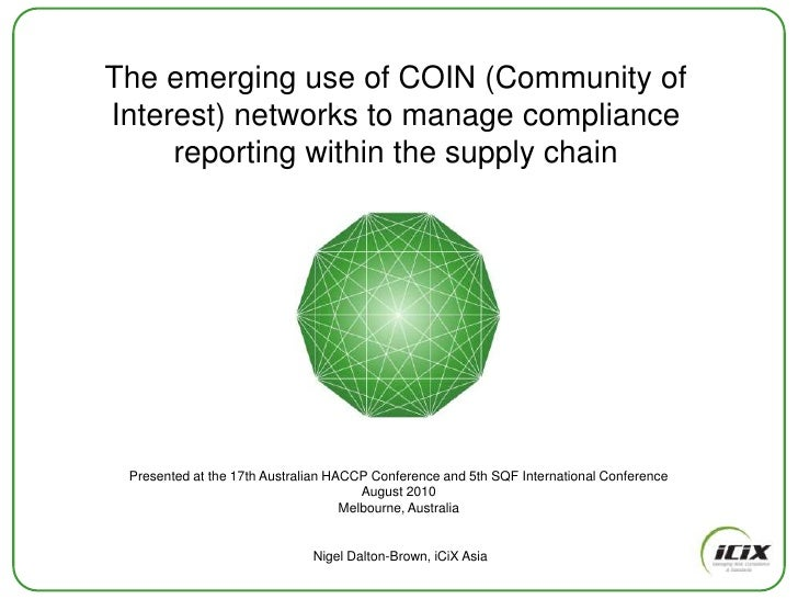 The emerging use of COIN (Community of Interest) networks to manage compliance reporting within the supply chain<br />Pres...