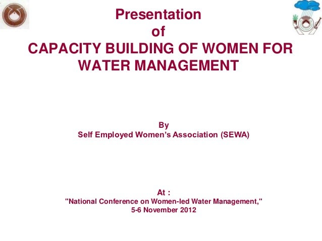 Presentation               ofCAPACITY BUILDING OF WOMEN FOR     WATER MANAGEMENT                         By       Self Emp...