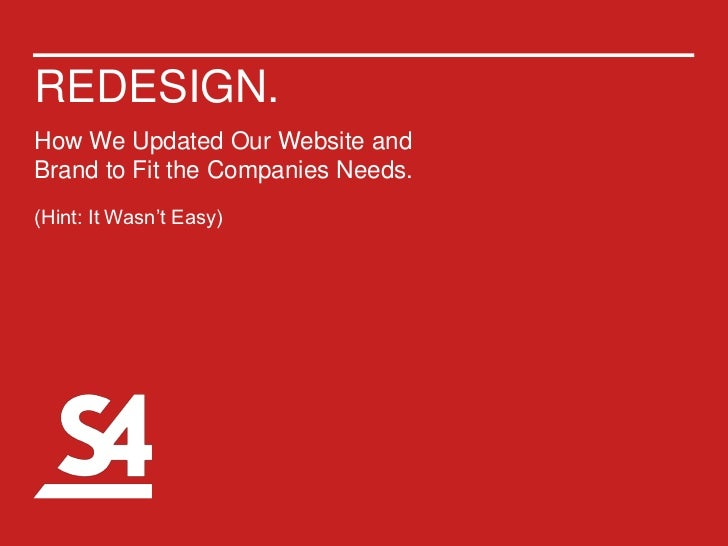 REDESIGN.How We Updated Our Website andBrand to Fit the Companies Needs.(Hint: It Wasn't Easy)