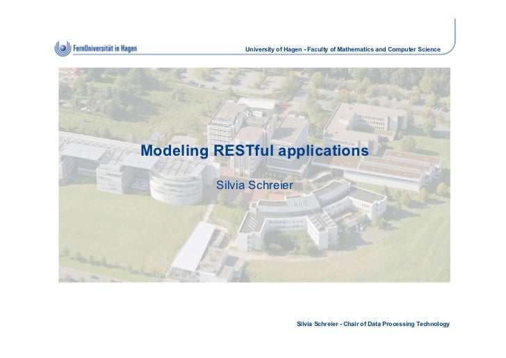 University of Hagen - Faculty of Mathematics and Computer ScienceModeling RESTful applications         Silvia Schreier    ...