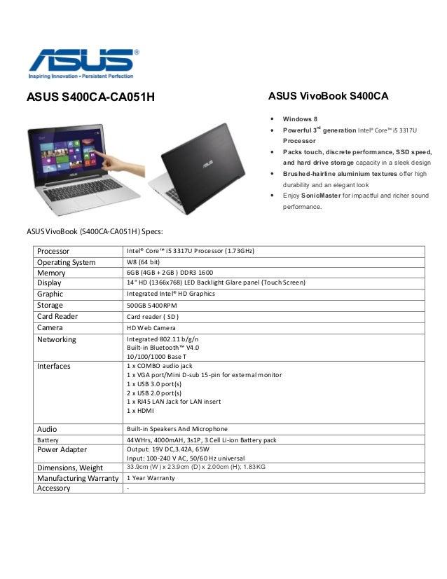 ASUS S400CA-CA051HASUS VivoBook (S400CA-CA051H ) Specs:Processor Intel® Core™ i5 3317U Processor (1.73GHz)Operating System...