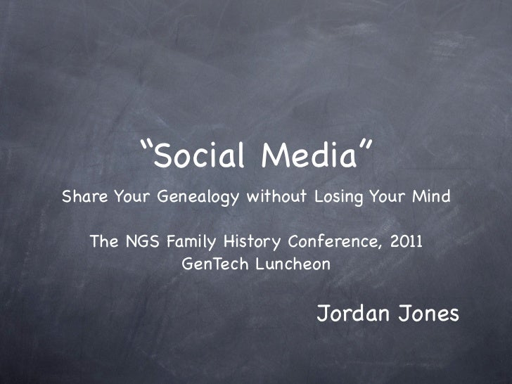 """Social Media""Share Your Genealogy without Losing Your Mind   The NGS Family History Conference, 2011             GenTech ..."