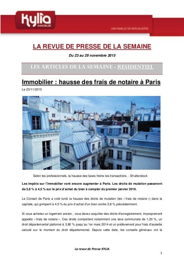 LA REVUE DE PRESSE DE LA SEMAINE Du 23 au 29 novembre 2015 Immobilier : hausse des frais de notaire à Paris Le 23/11/2015 ...
