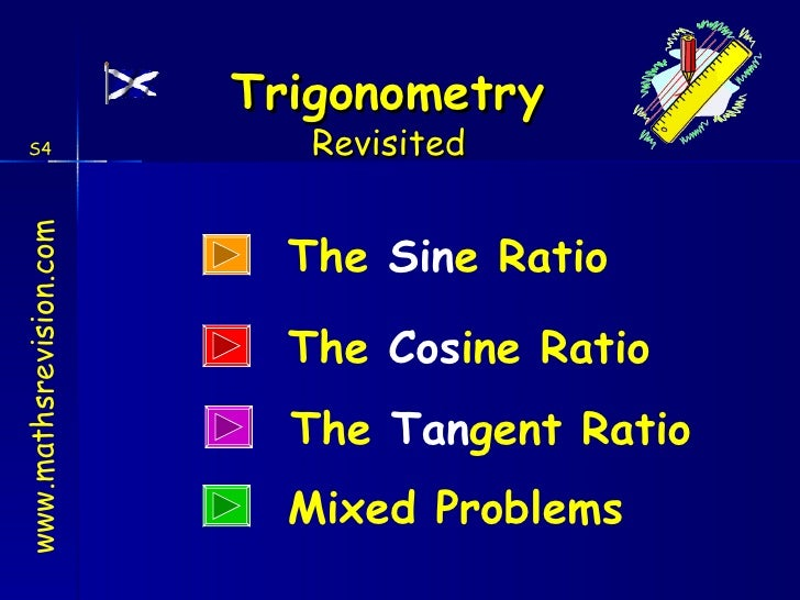 The  Sin e Ratio The  Cos ine Ratio Mixed Problems The  Tan gent Ratio