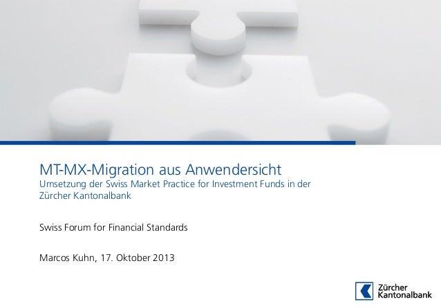 MT-MX-Migration aus Anwendersicht Umsetzung der Swiss Market Practice for Investment Funds in der Zürcher Kantonalbank Swi...
