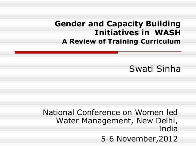 Gender and Capacity Building          Initiatives in WASH    A Review of Training Curriculum                     Swati Sin...