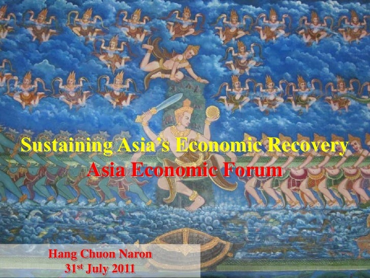 Sustaining Asia's Economic Recovery       Asia Economic Forum  Hang Chuon Naron                1    31st July 2011