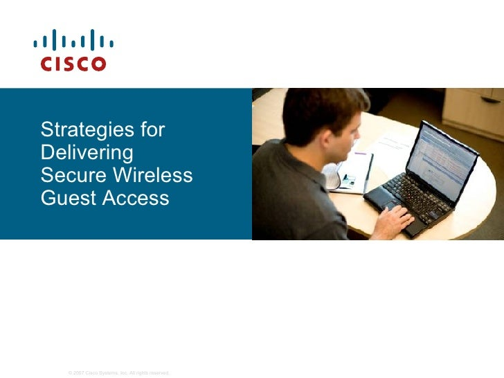 Strategies for Delivering  Secure Wireless Guest Access