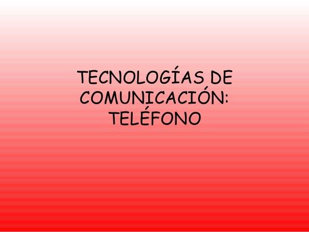 TECNOLOGÍAS DE COMUNICACIÓN: TELÉFONO