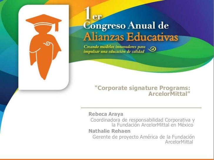 """""""Corporate signature Programs: ArcelorMittal"""" Rebeca Araya  Coordinadora de responsabilidad Corporativa y la Fundació..."""