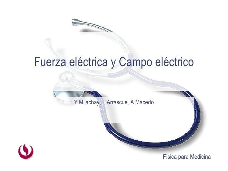 Fuerza eléctrica y Campo eléctrico Y Milachay, L Arrascue, A Macedo