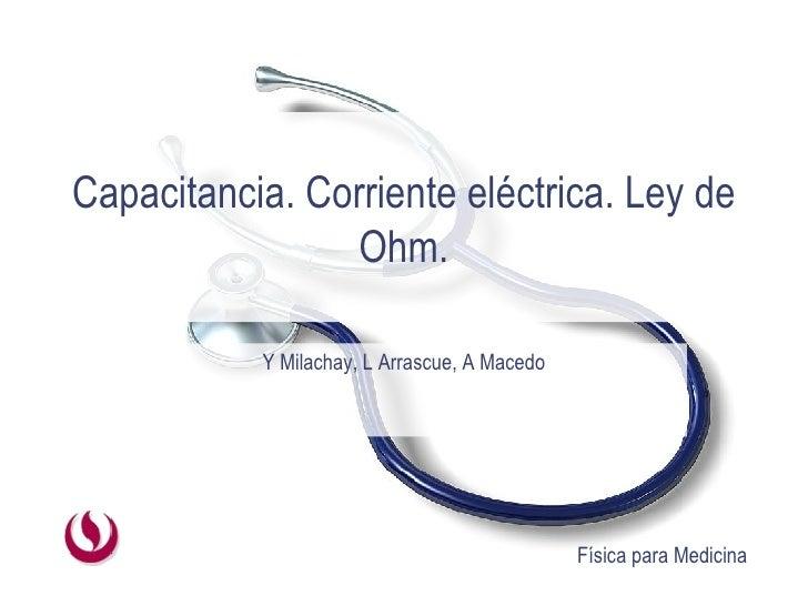 Capacitancia. Corriente eléctrica. Ley de Ohm. Y Milachay, L Arrascue, A Macedo