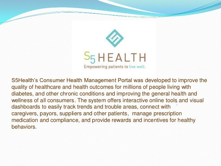 S5Health's Consumer Health Management Portal was developed to improve thequality of healthcare and health outcomes for mil...