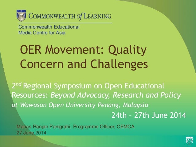 Commonwealth Educational Media Centre for Asia OER Movement: Quality Concern and Challenges 2nd Regional Symposium on Open...