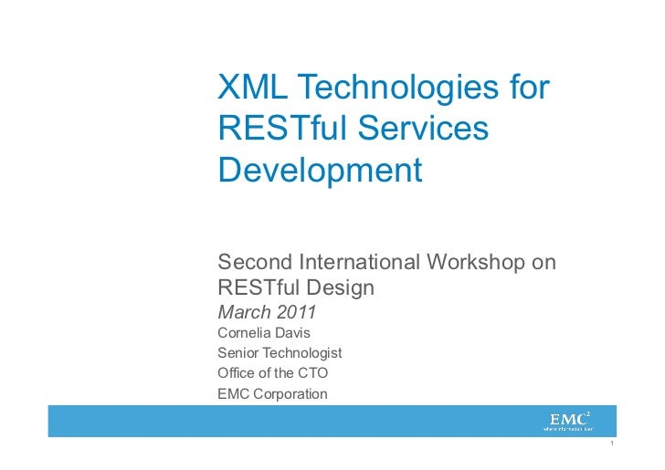XML Technologies forRESTful ServicesDevelopmentSecond International Workshop onRESTful DesignMarch 2011Cornelia DavisSenio...