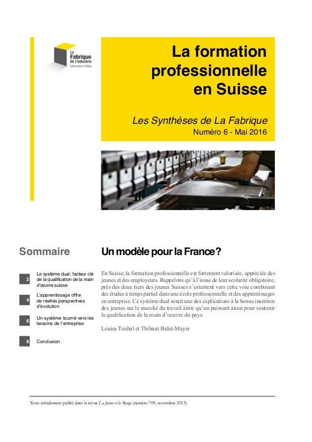 La formation professionnelle en Suisse Les Synthèses de La Fabrique Numéro 6 - Mai 2016 Un modèle pour la France? En Suis...