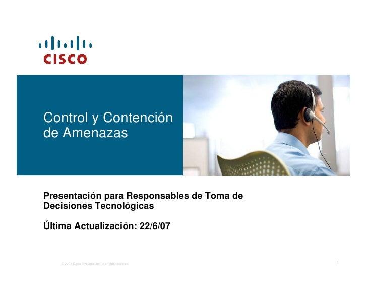 Control y Contención de Amenazas    Presentación para Responsables de Toma de Decisiones Tecnológicas  Última Actualizació...
