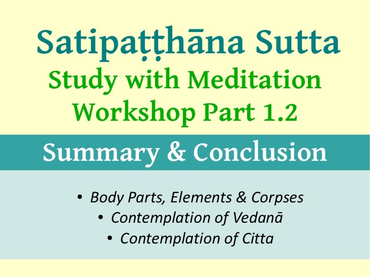 Satipaṭṭhāna SuttaStudy with Meditation  Workshop Part 1.2Summary & Conclusion  ●   Body Parts, Elements & Corpses       ●...