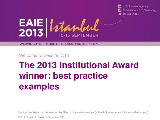 Welcome to Session 7.14  The 2013 Institutional Award winner: best practice examples Provide feedback on this session by f...