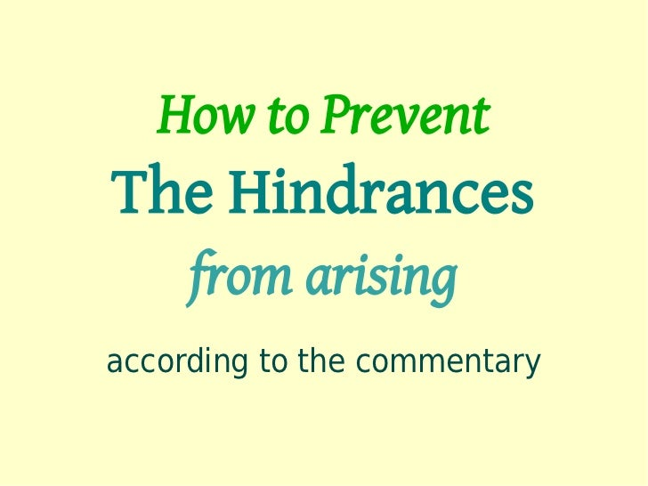 How to PreventThe Hindrances     from arisingaccording to the commentary