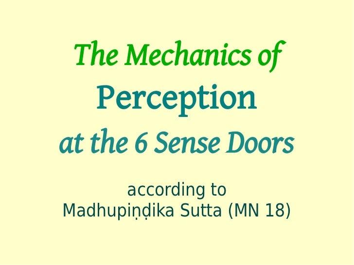 The Mechanics of   Perceptionat the 6 Sense Doors      according toMadhupiṇḍika Sutta (MN 18)