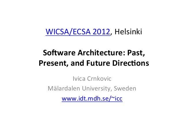 WICSA/ECSA 2012, Helsinki                       So#ware Architecture: Past, Present, and Future Direc7...