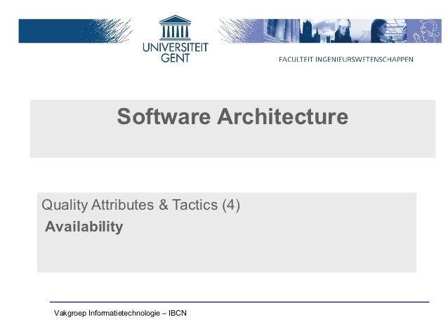 Software ArchitectureQuality Attributes & Tactics (4)Availability  Vakgroep Informatietechnologie – IBCN