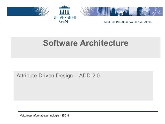 Software ArchitectureAttribute Driven Design – ADD 2.0 Vakgroep Informatietechnologie – IBCN