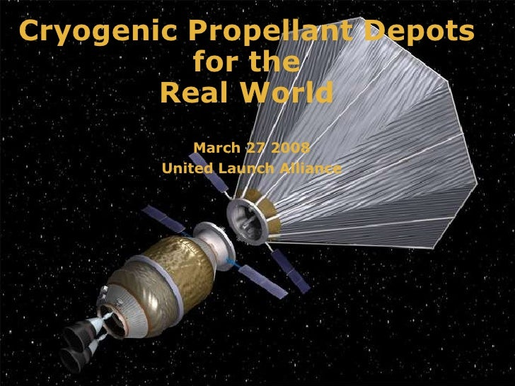 Cryogenic Propellant Depots  for the  Real World  March 27 2008 United Launch Alliance