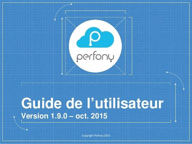 Guide de l'utilisateur Version 1.9.0 – oct. 2015 Copyright Perfony 2015