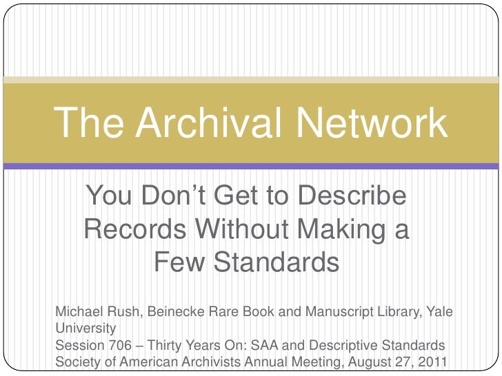 You Don't Get to Describe Records Without Making a Few Standards<br />The Archival Network<br />Michael Rush, Beinecke Rar...