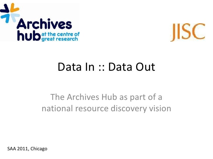 Data In :: Data Out<br />The Archives Hub as part of a national resource discovery vision<br />SAA 2011, Chicago<br />