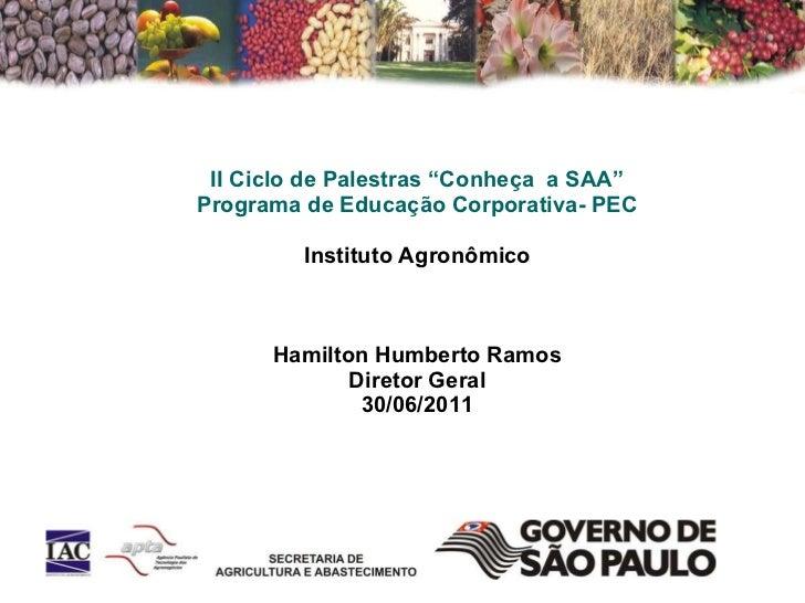 "II Ciclo de Palestras ""Conheça  a SAA"" Programa de Educação Corporativa- PEC Instituto Agronômico Hamilton Humberto Ramos ..."
