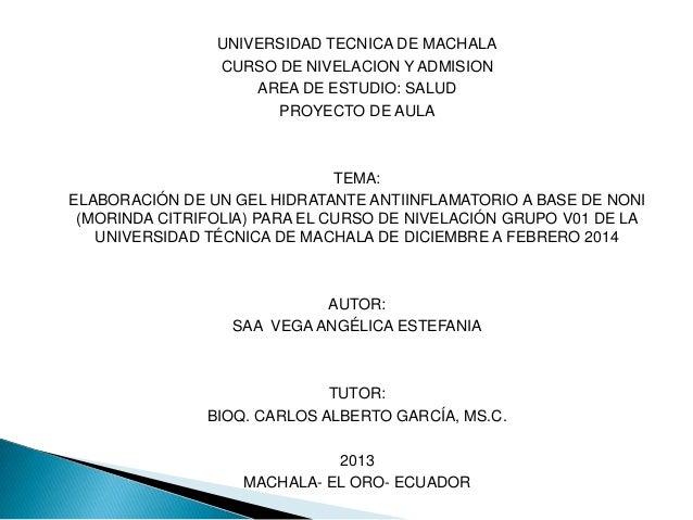 UNIVERSIDAD TECNICA DE MACHALA CURSO DE NIVELACION Y ADMISION AREA DE ESTUDIO: SALUD PROYECTO DE AULA  TEMA: ELABORACIÓN D...
