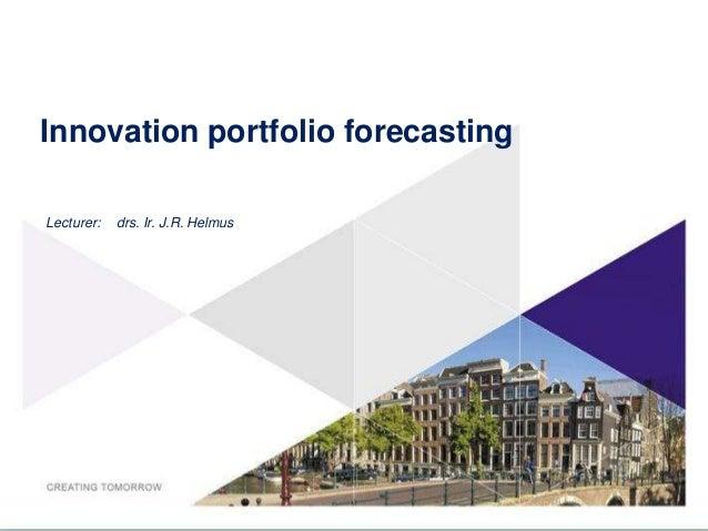 Innovation portfolio forecastingLecturer:   drs. Ir. J.R. Helmus