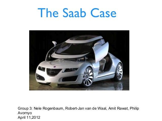 The Saab CaseGroup 3: Nele Rogenbaum, Robert-Jan van de Waal, Amit Rawat, PhilipAvornyoApril 11,2012