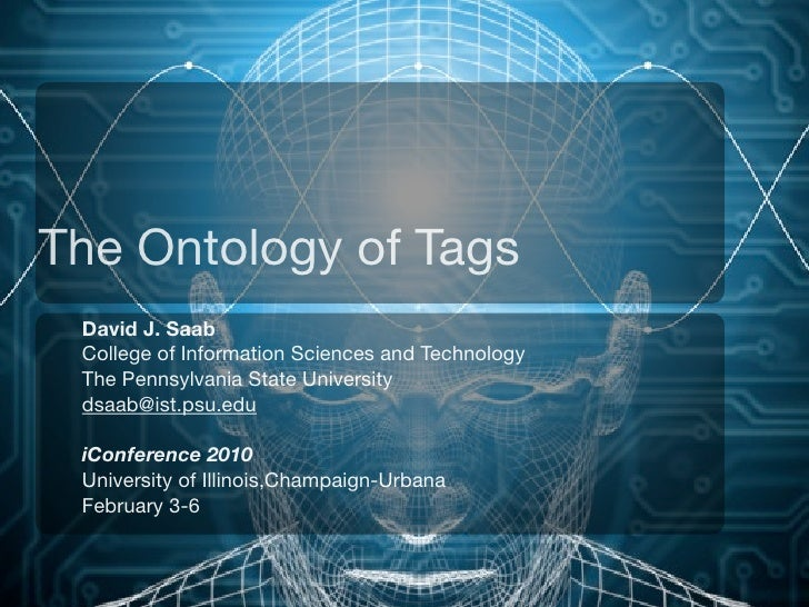 The Ontology of Tags  David J. Saab  College of Information Sciences and Technology  The Pennsylvania State University  ds...