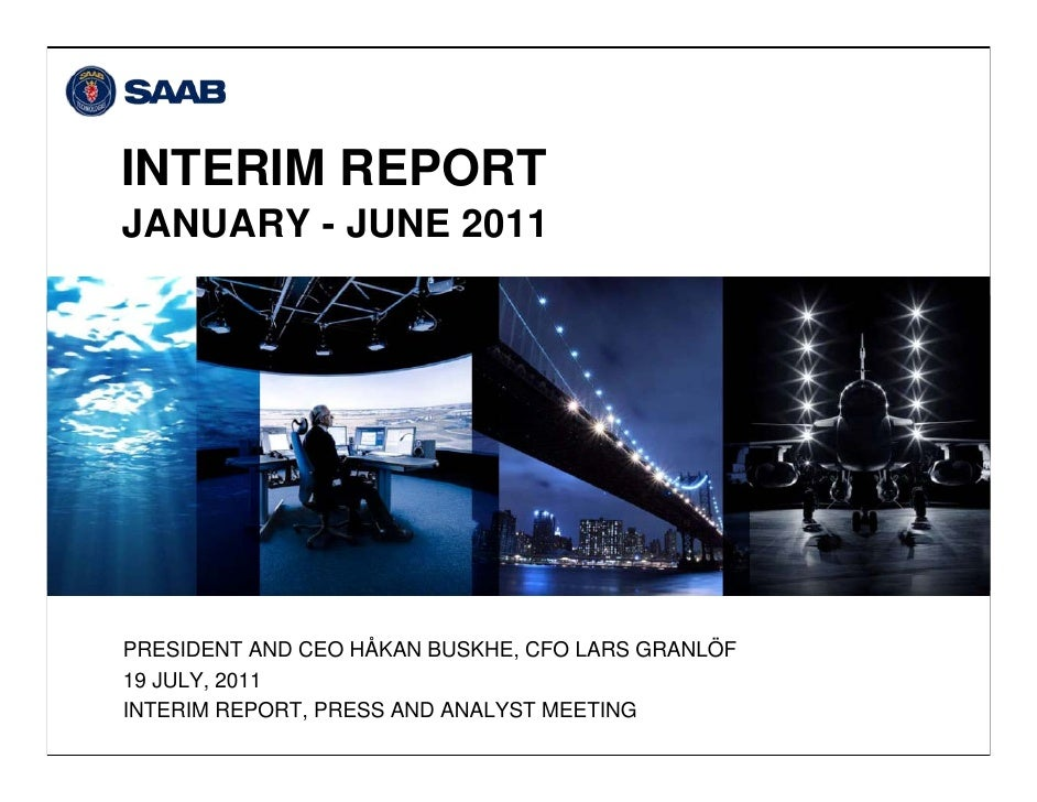 INTERIM REPORTJANUARY - JUNE 2011PRESIDENT AND CEO HÅKAN BUSKHE, CFO LARS GRANLÖF19 JULY, 2011INTERIM REPORT, PRESS AND AN...