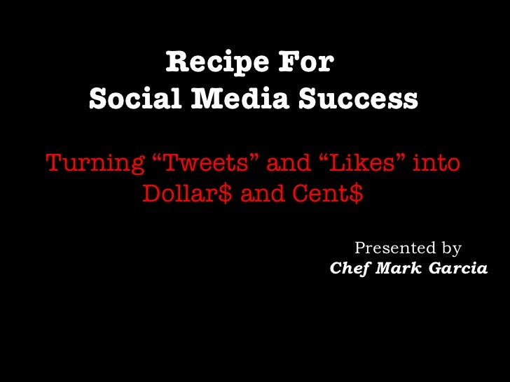 "Recipe For  Social Media Success Turning ""Tweets"" and ""Likes"" into Dollar$ and Cent$ Presented by Chef Mark Garcia"