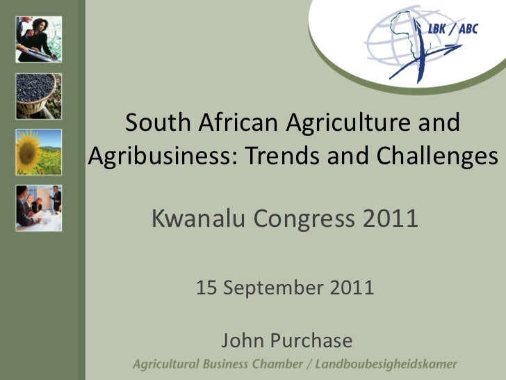 South African Agriculture andAgribusiness: Trends and Challenges     Kwanalu Congress 2011         15 September 2011      ...