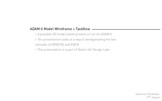 ADAM II Model Wireframe + Taskflow  > A possible OS model option present a it on for ADAM II  > The presentation looks at a...