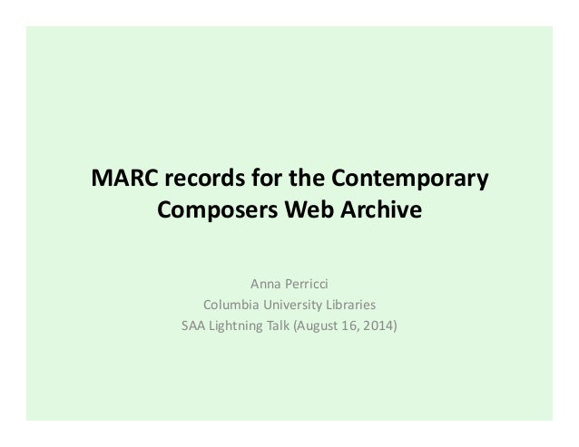 Lightning talk on MARC records for the Contemporary Composers Web Archive presented at #saa14 (Society of American Archivists 2014)
